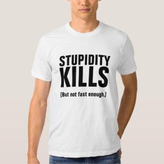 STUPIDITY KILLS (But not fast enough.) T-shirt