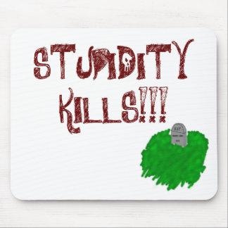 STUPIDITY KILLS MOUSE PAD