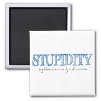 """""""STUPIDITY: Together we can find a cure"""" Say What? 2 Inch Square Magnet"""