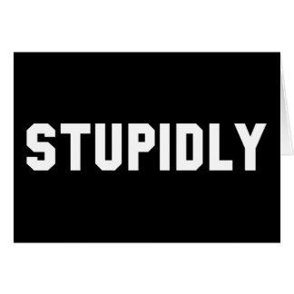 STUPIDLY CARD
