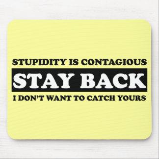 Stupidty es contagioso: ¡Estancia detrás! Alfombrillas De Raton