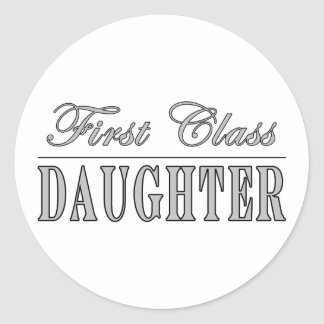 Stylish Fun Daughters : First Class Daughter Round Sticker