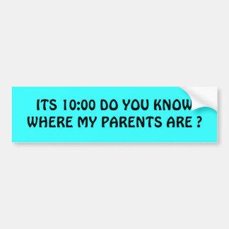 ¿SU 10:00 USTED SABE DONDE ESTÁN MIS PADRES? PEGATINA PARA AUTO