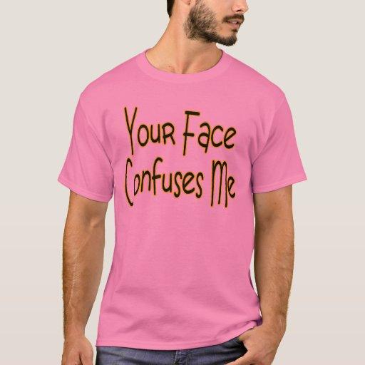 Su cara me confunde camiseta
