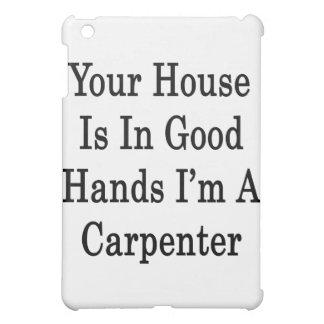 Su casa está en buenas manos que soy carpintero