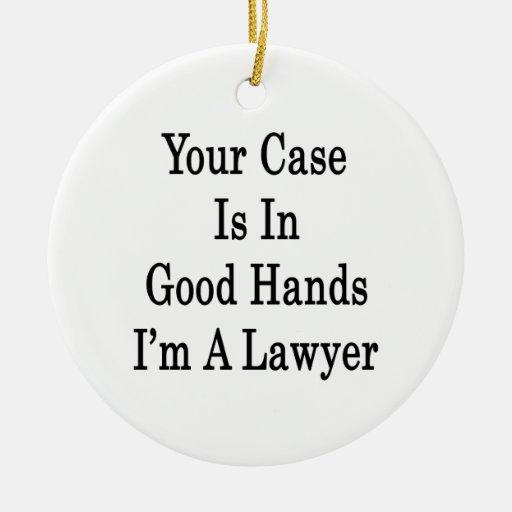 Su caso está en buenas manos que soy abogado ornamento de navidad