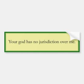 Su dios no tiene ninguna jurisdicción sobre mí pegatina para auto