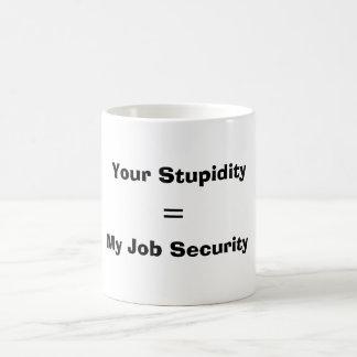 Su estupidez, =, mi seguridad en el empleo tazas