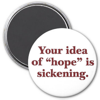 Su idea de la esperanza es repugnante imán redondo 7 cm