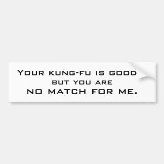 Su kung-fu es bueno…, pero usted es, ningún partid pegatina de parachoque