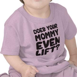 ¿Su mamá incluso levanta? Camisetas