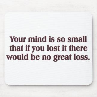 Su mente es tan pequeña (ninguna gran pérdida) alfombrilla de ratones