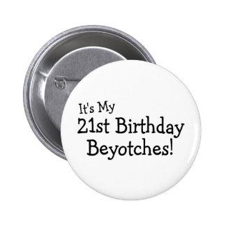 Su mi 21ro cumpleaños Beyotches Pin Redondo 5 Cm