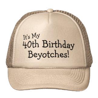 Su mi 40.o cumpleaños Beyotches Gorros Bordados