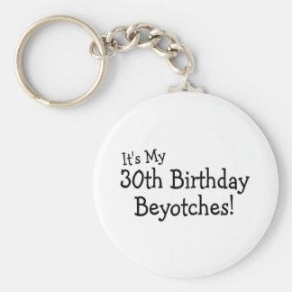Su mi trigésimo cumpleaños Beyotches Llavero Redondo Tipo Pin