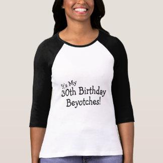 Su mi trigésimo cumpleaños Beyotches Tshirt