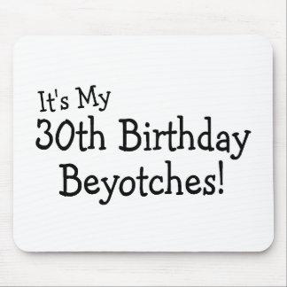 Su mi trigésimo cumpleaños Beyotches Tapetes De Ratón