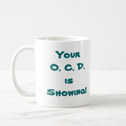 ¡Su O.C.D. está mostrando! Tazas De Café