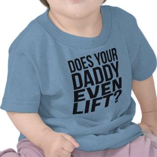 ¿Su papá incluso levanta? Camiseta
