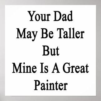 Su papá puede ser más alto pero la mina es gran posters
