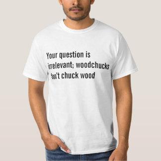 Su pregunta es inútil; Las marmotas no hacen chuc Playeras