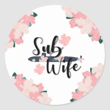 sub wife floral submarine cute saying classic round sticker