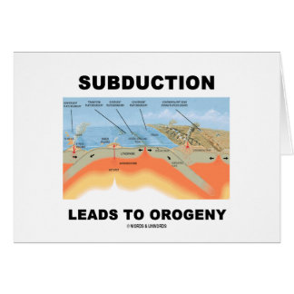 Subduction Leads To Orogeny Geology Humor Greeting Cards