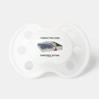 Subduction Zone Embedded Within (Geology Humor) BooginHead Pacifier