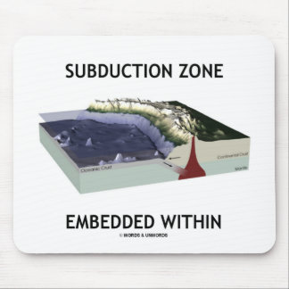 Subduction Zone Embedded Within (Geology Humor) Mousepad