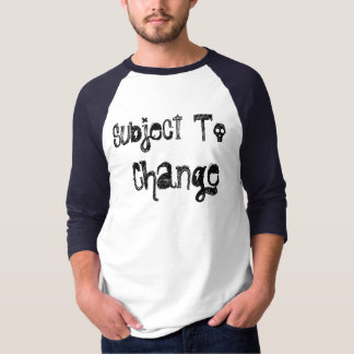 Subject , To, Change Tshirts
