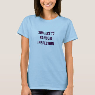 Subject to Random Inspection T-Shirt