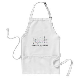 Sublimation Is My Specialty (Chemistry Attitude) Adult Apron