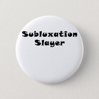 Subluxation Slayer Pinback Button