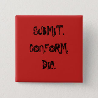 Submit, Conform, Die Button