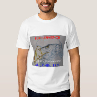 SUBSERVIENCE HAS NOT BEEN SERVED HERE FROM 1776 T-Shirt