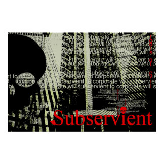 Subservient to Corporate Will Poster