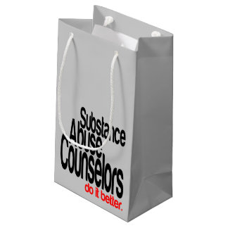 Substance Abuse Counselors Do It Better Small Gift Bag