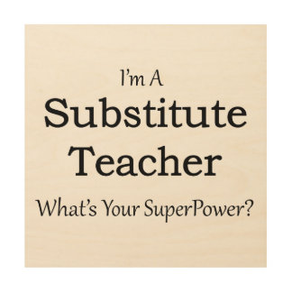 substitute Teacher Wood Print
