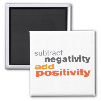 Subtract Negativity and Add Positivity Magnet