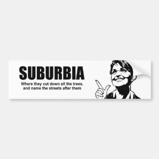 SUBURBIA - WHERE THEY CUT DOWN ALL THE TREES CAR BUMPER STICKER