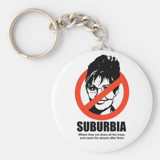 SUBURBIA - WHERE THEY CUT DOWN ALL THE TREES KEYCHAINS