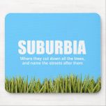 SUBURBIA - WHERE THEY CUT DOWN ALL THE TREES MOUSE PAD