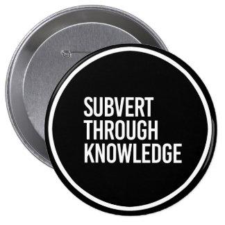 SUBVERT THROUGH KNOWLEDGE - - white - Pinback Button