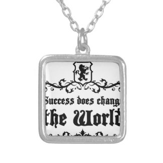 Success Does Change The World Medieval quote Silver Plated Necklace