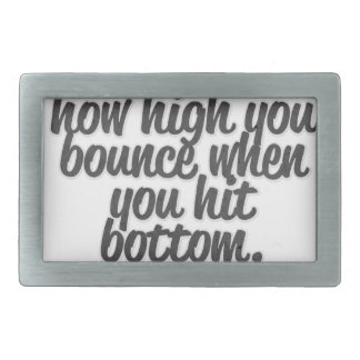 Success is how high you bounce when you hit bottom belt buckle