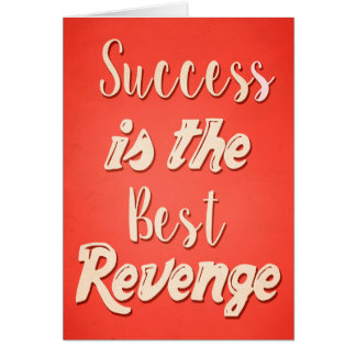 Success Is The Best Revenge - Motivational Quote Greeting Card