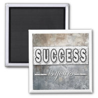 Success Is Yours - Inspirational  Magnet