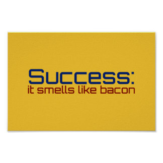 Success: It Smells Like Bacon Poster