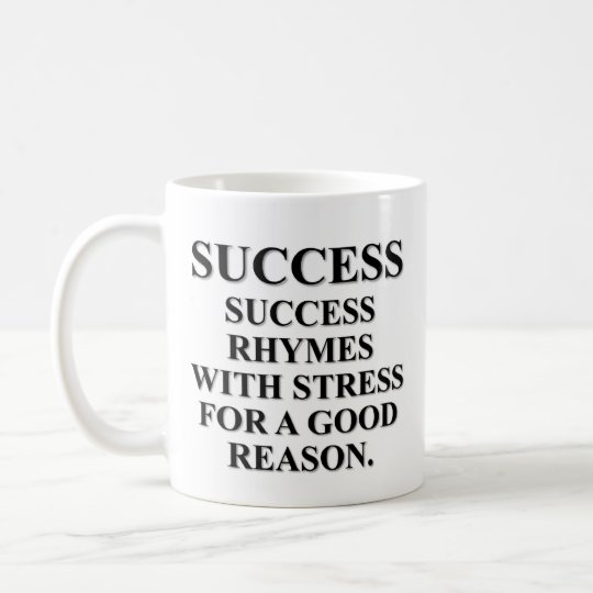 Success rhymes with stress for a reason coffee mug