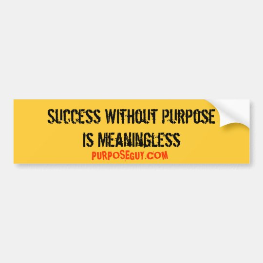 Success Without Purpose Is Meaningless Bumper Sticker